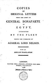 Copies of Original Letters from the Army of General Bonaparte in Egypt, Intercepted by the Fleet Under the Command of Admiral Lord Nelson. With an English Translation: 1, Volumes 1-2
