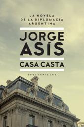 Casa casta: La novela de la diplomacia Argentina