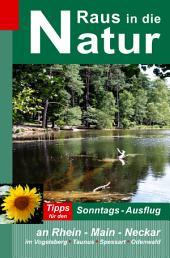 Raus in die Natur: Tipps für den Sonntags-Ausflug an Rhein - Main - Neckar im Vogelsberg - Taunus - Spessart - Odenwald, Ausgabe 2