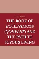 The Book of Ecclesiastes  Qohelet  and the Path to Joyous Living PDF