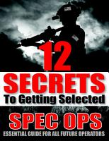 12 SECRETS To Getting Selected  Spec Ops Essential Guide For All Future Operators PDF
