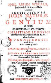 Institutiones juris naturae et gentium ... ad methodum Hugonis Grotii conscriptae, editae denuo et auctae a Johanne Jacobo Vitriario...