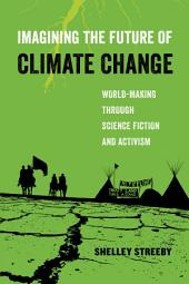 Imagining the Future of Climate Change: World-Making through Science Fiction and Activism