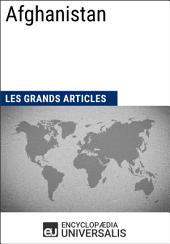 Afghanistan (Les Grands Articles d'Universalis): Géographie, économie, histoire et politique