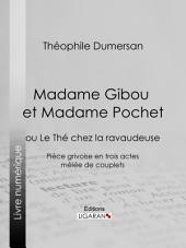 Madame Gibou et Madame Pochet: ou Le Thé chez la ravaudeuse - Pièce grivoise en trois actes mêlée de couplets