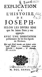 Explication de l'histoire de Joseph, selon les divers sens que les Saints Peres y ont aperçus, avec une dissertation préliminaire sur les sens figurés de l'Écriture ...