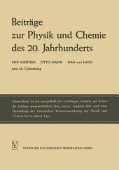 Beiträge zur Physik und Chemie des 20. Jahrhunderts: Lise Meitner Otto Hahn Max von Laue zum 80. Geburtstag