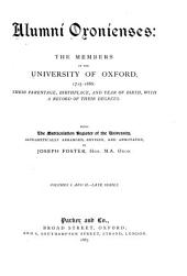Alumni Oxonienses: the Members of the University of Oxford, 1715-1886: Their Parentage, Birthplace, and Year of Birth, with a Record of Their Degrees: Being the Matriculation Register of the University, Alphabetically Arranged, Revised and Annotated, Volumes 1-2