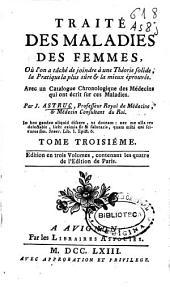 Traité des maladies des femmes ... Avec un catalogue chronologique des médecins qui ont écrit sur ces maladies: Volume1