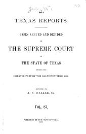 Texas Reports: Cases Argued and Decided in the Supreme Court of the State of Texas, Volume 83