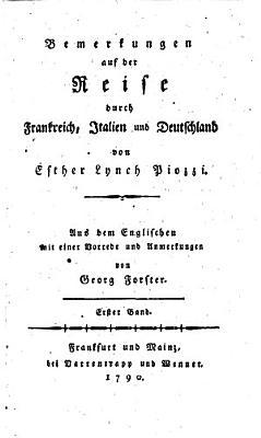 Bemerkungen auf der Reise durch Frankreich  Italien und Deutschland  Aus dem Englischen mit einer Vorrede und Anm  von Georg Forster PDF
