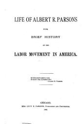 Life of Albert R. Parsons, with Brief History of the Labor Movement in America