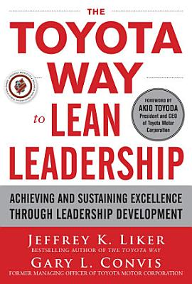 The Toyota Way to Lean Leadership  Achieving and Sustaining Excellence through Leadership Development