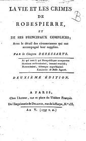 La Vie Et Les Crimes De Robespierre, Et De Ses Principaux Complices ; Avec le détail des circonstances qui ont accompagné leur supplice
