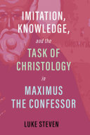 Imitation, Knowledge, and the Task of Christology in Maximus the Confessor