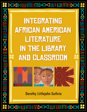 Integrating African American Literature in the Library and Classroom PDF