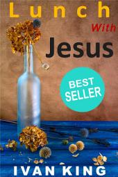 Christianity: Lunch With Jesus (christianity, christianity free, mere christianity, core christianity, history of christianity, christianity books, christianity books free, christianity books for women) [christianity]