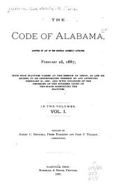 The Code of Alabama, Adopted by Act of the General Assembly Approved February 28, 1887, with Such Statutes Passed at the Session of 1886-87, as are Required to be Incorporated Therein by Act Approved February 21, 1887, and with Citations of the Decisions of the Supreme Court of the State Construing the Statutes: Volume 1