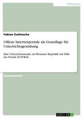 Offene Internetportale als Grundlage für Unterrichtsgestaltung: Eine Unterrichtsstunde zur Weimarer Republik mit Hilfe des Portals ZUM Wiki