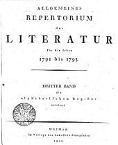 Allgemeines Repertorium der Literatur für die Jahre 1791 bis 1795: Dritter Band die alphabetischen Register enthaltend, Band 3
