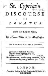 St. Cyprian's Discourse to Donatus. Done into English metre, by W----- T---- [i.e. William Tunstall] in the Marshalsea. The fourth edition corrected