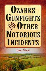 Ozarks Gunfights And Other Notorious Incidents Book PDF