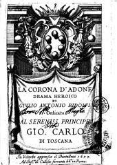 La corona d' Adone drama heroico di Giulio Antonio Ridolfi dedicata al sereniss. principe Gio. Carlo di Toscana