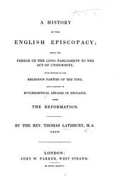 A history of the English Episcopacy: from the period of the Long Parliament to the Act of Uniformity; with notices of the religious parties of the time, and a review of ecclesiastical affairs in England from the Reformation
