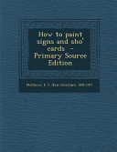 How to Paint Signs and Sho  Cards   Primary Source Edition PDF