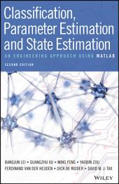 Classification, Parameter Estimation and State Estimation: An Engineering Approach Using MATLAB, Edition 2