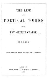 The Life and Poetical Works of the Rev. George Crabb. By His Son [George Crabbe]. A New Edition, with Portrait and Vignette