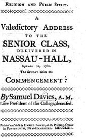 Religion and Public Spirit. A valedictory address to the senior class, delivered in Nassau-Hall, September 21, 1760, etc