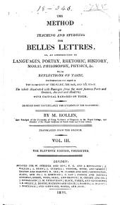 The Method of Teaching and Studying the Belles Lettres: Or, An Introduction to Languages, Poetry, Rhetoric, History, Moral Philosophy, Physics, &c. ...