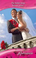 The Rebel King  Mills   Boon Romance   Suddenly Royal   Book 1  PDF