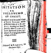 The Imitation Or Following of Christ. Translated Out of the Latine Copy of John Gersen, Abbot of the Holy Order of S. Bennet, According as it was Set Forth by Abbot Caietan, with Approbation of the Cardinals, de Propaganda Fide, 1644, at Rome. [With Engravings.]