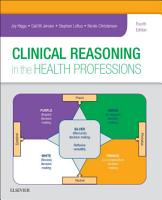 Clinical Reasoning in the Health Professions E Book PDF