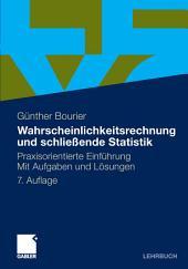 Wahrscheinlichkeitsrechnung und schließende Statistik: Praxisorientierte Einführung. Mit Aufgaben und Lösungen, Ausgabe 7
