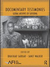 Documentary Testimonies: Global Archives of Suffering
