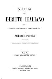 Storia di diritto italiano dalla caduta dell'impero romano alla codificazione: Storia del diritto privato, Volume 4