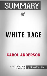Summary of White Rage  The Unspoken Truth of our Racial Divide by Carol Anderson   Conversation Starters Book