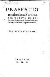 Praefatio methodica Scripturae Totius, In Epistolam ad Romanos: de vernacula Martini Lutheri, in Latinam linguam conuersa