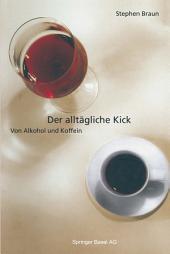 Der alltägliche Kick: Von Alkohol und Koffein