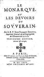 Le monarque, ou les devoirs du souuerain. Par le r.p. Iean Francois Senault ..