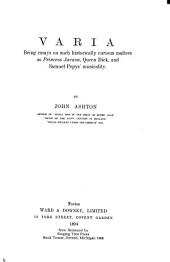Varia: Being Essays on Such Historically Curious Matters as Princess Javasu, Queen Dick, and Samuel Pepys' Musicality