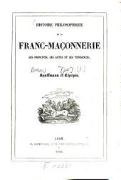 Histoire philosophique de la franc-maçonnerie, ses principes, ses actes et ses tendances