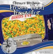 Clarence Birdseye: Frozen Food Innovator: Frozen Food Innovator