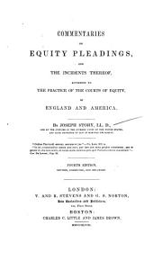 Commentaries on Equity Pleadings, and the Incidents Thereof, According to the Practice of the Courts of Equity, of England and America