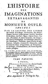 L'histoire des imaginations extravagantes de Monsieur Oufle: causées par la lecture des livres qui traitent de la magie, du grimoire, des démoniaques, sorciers, loups-garoux, etc