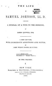 The Life of Samuel Johnson, LL. D.: Including a Journal of a Tour to the Hebrides, Volume 1