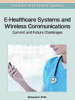 E Healthcare Systems and Wireless Communications  Current and Future Challenges PDF